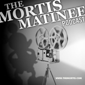 Mortis Matinee Podcast
